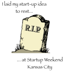 I laid my start-up idea to rest... at Startup Weekend Kansas City